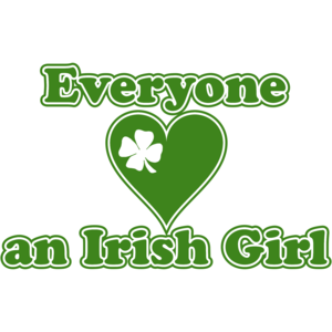 Everyone Loves An Irish Girl St. Paddy's Day