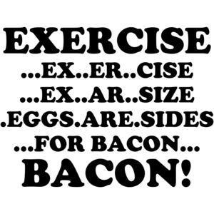 Exercise, Eggs Are Sides For Bacon Funny