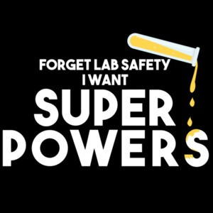 Forget lab safety I want super powers - funny science