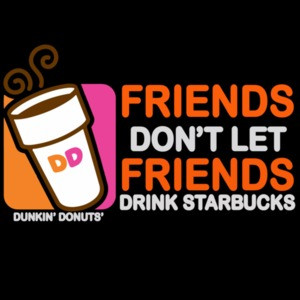 Friends don't let friends drink starbucks coffee