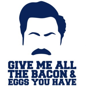 Give me all the bacon and eggs you have - Parks and Recreation - Ron Swanson