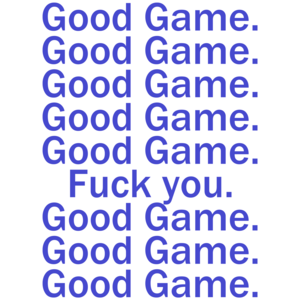 Good Game, Good Game, Fuck You Funny