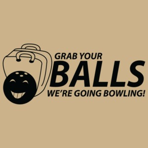 Grab Your Balls We're Going Bowling