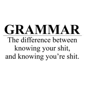 Grammar The Difference Between Knowing Your Shit And...