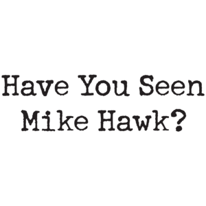 Have You Seen Mike Hawk
