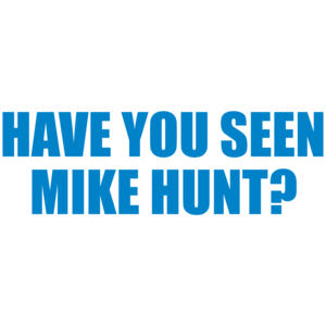 Have You Seen Mike Hunt