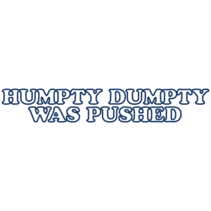Humpty Was Pushed