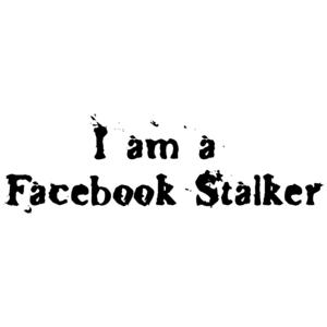 I Am A Facebook Stalker