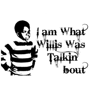 I Am What Willis Was Talkin' Bout Funny