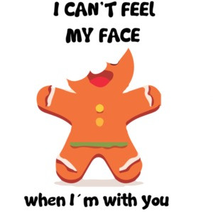 I can't feel my face when I'm with you. Gingerbread Cookie Christmas