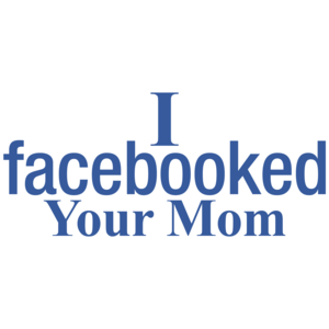 I Facebooked Your Mom