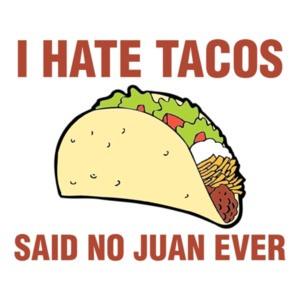 I Hate Tacos, Said No Juan Ever