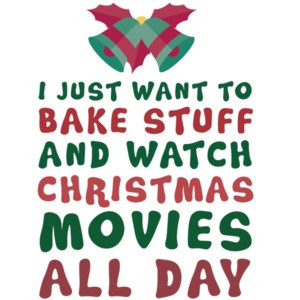 I just want to bake stuff and watch Christmas movies all day - Christmas