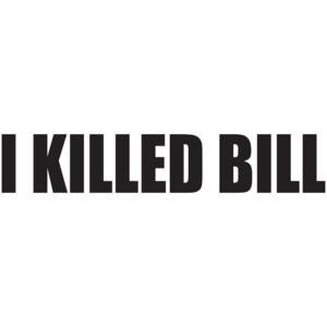 I Killed Bill