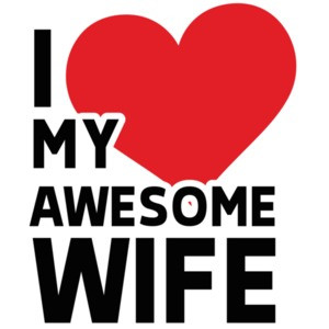 I love my awesome wife - wife