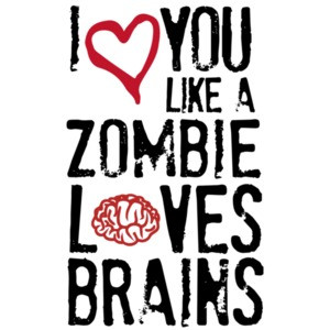I love you like zombies love brains. Funny