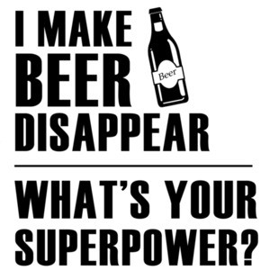 I make beer disappear - what's your superpower? Funny Beer