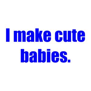 I Make Cute Babies.