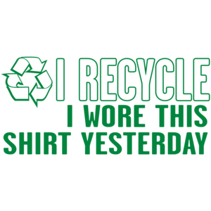 I Recycle, I Wore This Yesterday
