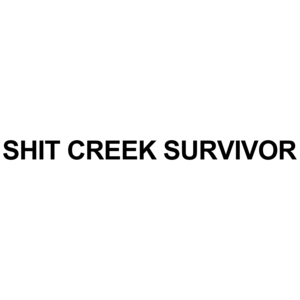 I Survived Shit Creek - Funny