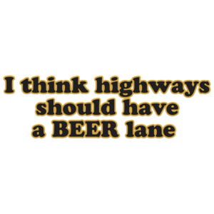 I Think Highways Should Have A Beer Lane