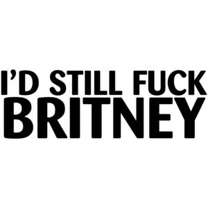I'd Still Fuck Britney