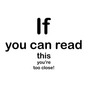 If You Can Read This, You're Too Close Funny