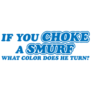 If You Choke A Smurf What Color Does He Turn