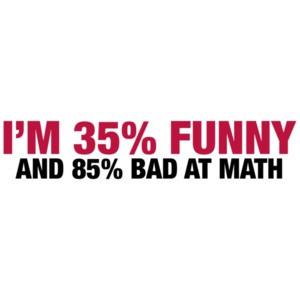 I'm 35 Percent Funny And 85% Bad At Math
