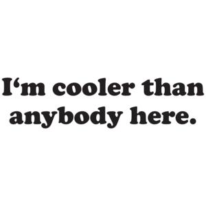 I'm Cooler Than Anybody Here