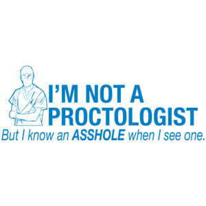 I'm Not A Proctologist, But I Do Know An Asshole When I See One