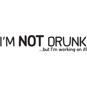 I'm Not Drunk, But I'm Working On It