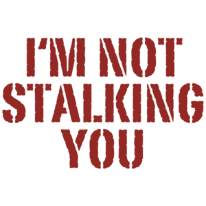 I'm Not Stalking You