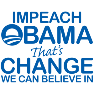Impeach Obama That's Change We Can Believe In Anti Obama