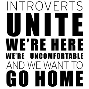 Introverts Unite We're Here We're Uncomfortable and we want to go home - funny introvert