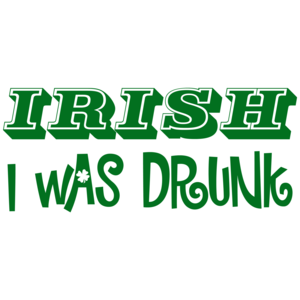 Irish I Was Drunk St. Paddy's Day