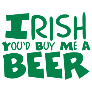 Irish You'd Buy Me A Beer St. Paddy's Day