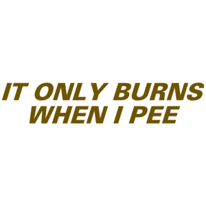 It Only Burns When I Pee