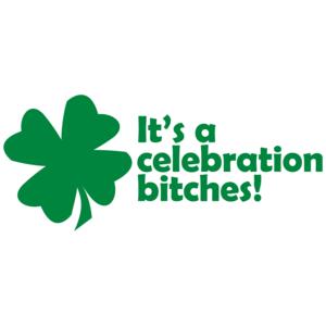 It's A Celebration Bitches St. Paddy's Day