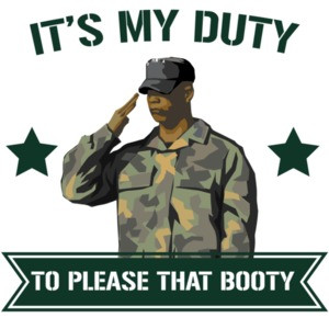 It's my duty to please that booty
