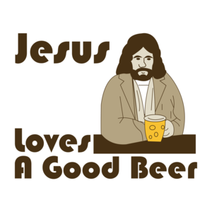 Jesus Loves A Good Beer