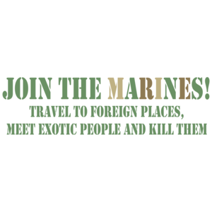 Join The Marines. Travel To Foreign Places, Meet Exotic People, And Kill Them. Funny