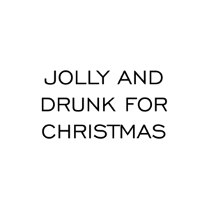 JOLLY AND DRUNK FOR CHRISTMAS