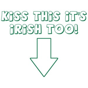 Kiss This, It's Irish Too!