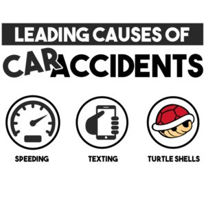 Leading causes of car accidents - speeding texting turtle shells - funny Super Mario Kart