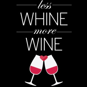Less whine - more wine - funny wine