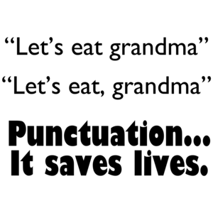 Let's Eat Grandma.  Punctuation Saves Funny
