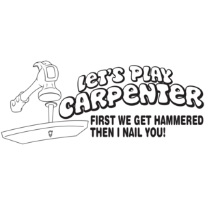 Let's Play Carpenter - First We Get Hammered Then I Nail You