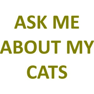 ASK ME ABOUT MY CATS Funny
