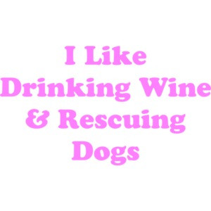 I Like Drinking Wine & Rescuing Dogs 2